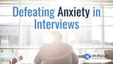 Defeating Anxiety in Interviews